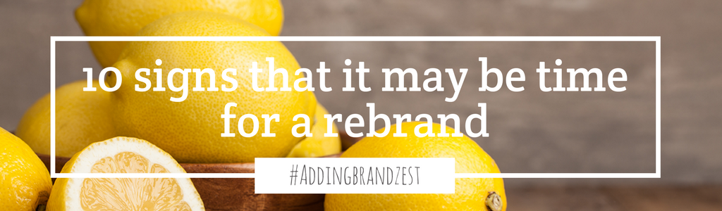 10 signs that it may be time for a rebrand